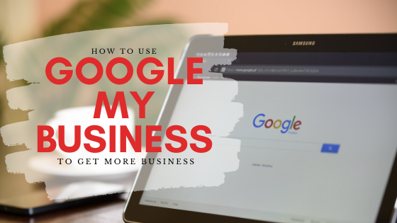 Use Google My Business to Get More Business